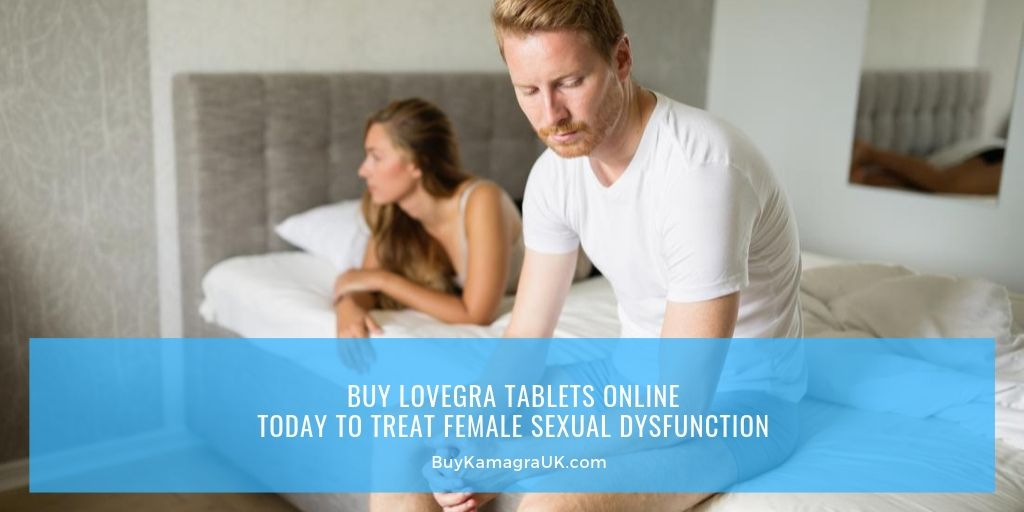 Buy Lovegra Tablets Online Today to Treat Female Sexual Dysfunction