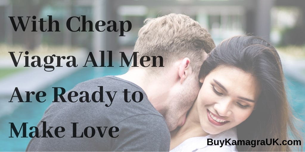 With Cheap Viagra All Men Are Ready to Make Love