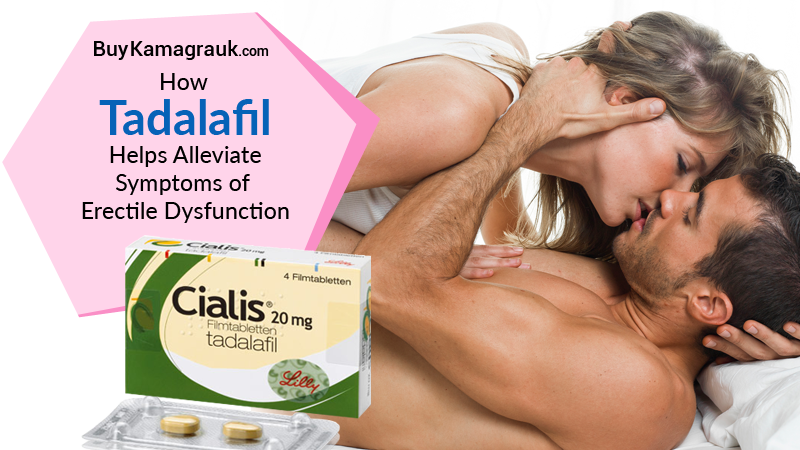 How Tadalafil Helps Alleviate Symptoms of Erectile Dysfunction?