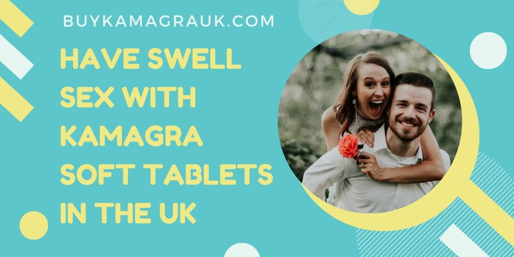 Men Prefer Kamagra Soft Tablets in the UK and EU