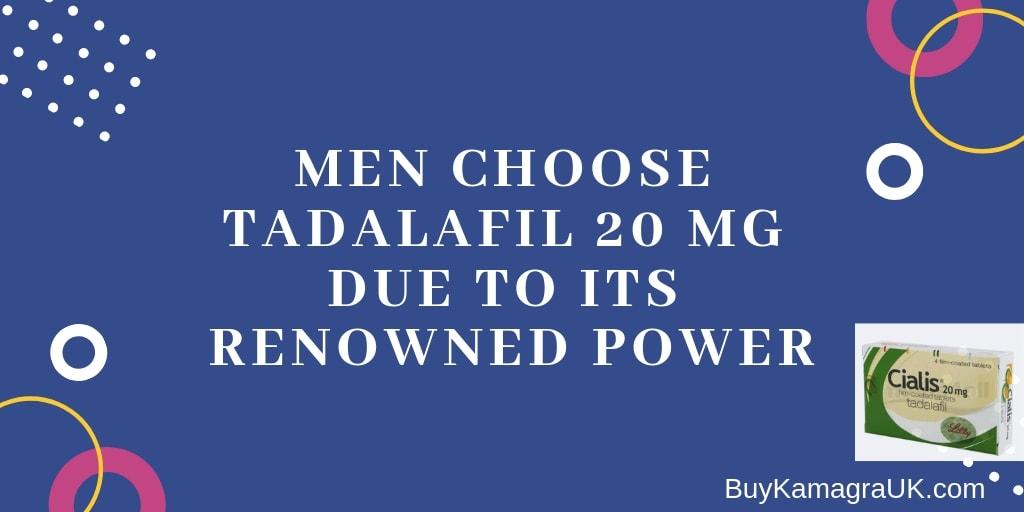 Men Choose Tadalafil 20 mg Due to Its Renowned Power