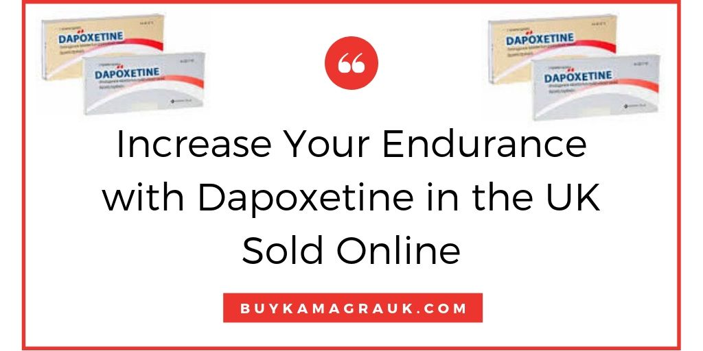 Increase Your Endurance with Dapoxetine in the UK Sold Online