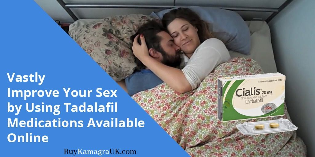 Vastly Improve Your Sex by Using Tadalafil Medications Available Online