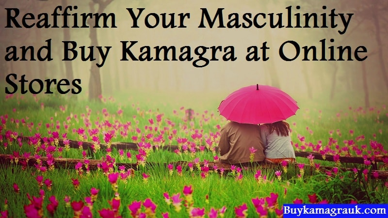 Reaffirm Your Masculinity and Buy Kamagra at Online Stores