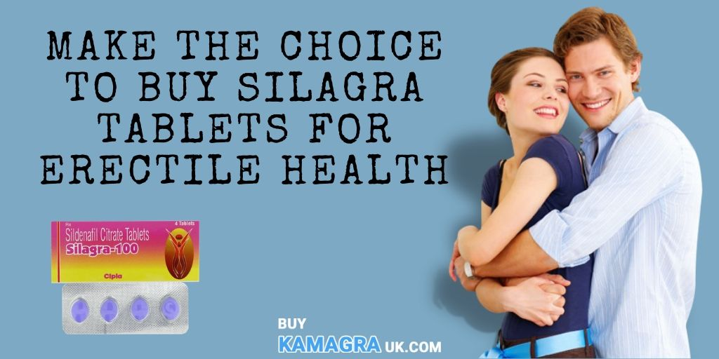 Make the Choice to Buy Silagra Tablets for Erectile Health
