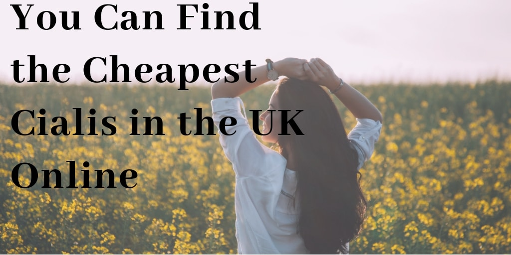 You Can Find the Cheapest Cialis in the UK Online
