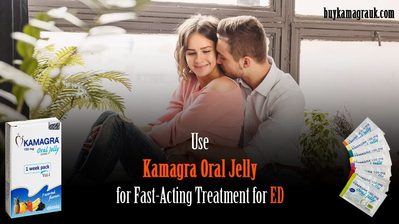 Use Kamagra Jelly for Fast-Acting Treatment for ED