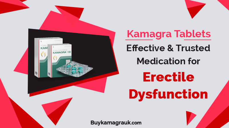 Effective and Affordable Medication for Erectile Dysfunction: Kamagra Tablets