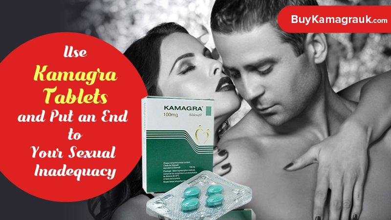 Use Kamagra UK and Put an End to Your Sexual Inadequacy