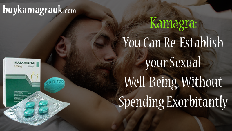 Kamagra: UK and EU Men Can Re-Establish Their Sexual well-Being, Without Spending Exorbitantly