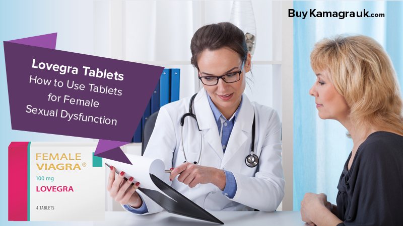 Lovegra Tablets: How to Use Tablets for Female Sexual Dysfunction