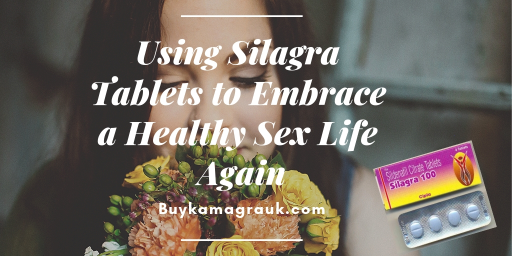 Using Silagra Tablets to Embrace a Healthy Sex Life Again