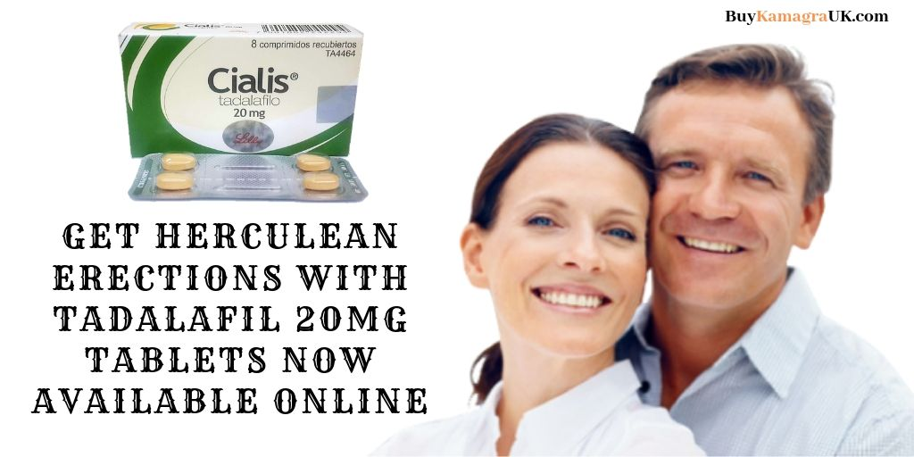 Get Herculean Erections with Tadalafil 20mg Tablets Now Available Online
