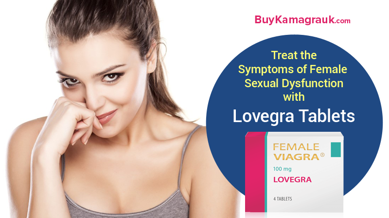 How to Treat the Symptoms of Female Sexual Dysfunction with Lovegra Tablets?